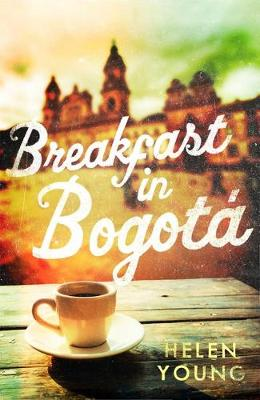 Book jacket for Breakfast in Bogota by Helen Young
